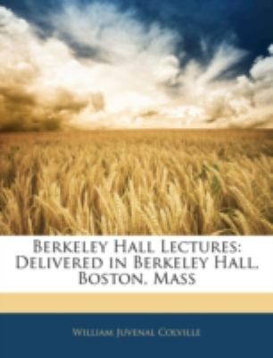 Berkeley Hall Lectures: Delivered in Berkeley Hall, Boston, Mass