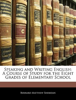 Speaking and Writing English: A Course of Study for the Eight Grades of Elementary School