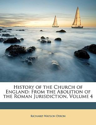 History of the Church of England : From the Abolition of the Roman Jurisdiction, Volume 4