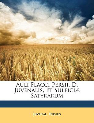 Auli Flacci Persii, D Juvenalis, et Sulpiciæ Satyrarum