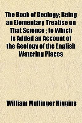 The Book of Geology; Being an Elementary Treatise on That Science ; to Which Is Added an Account of the Geology of the English Watering Places