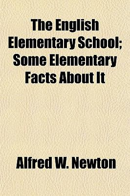 The English Elementary School; Some Elementary Facts About It