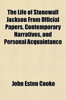 The Life of Stonewall Jackson From Official Papers, Contemporary Narratives, and Personal Acquaintance