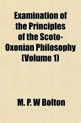 Examination of the Principles of the Scoto-Oxonian Philosophy (Volume 1)