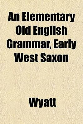 An Elementary Old English Grammar, Early West Saxon