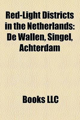 Red-Light Districts in the Netherlands : De Wallen, Singel, Achterdam