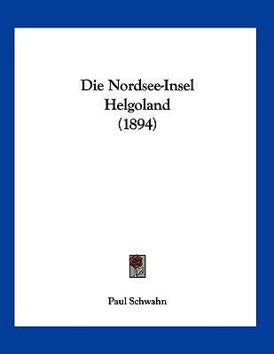 Die Nordsee-Insel Helgoland (1894) (German Edition)