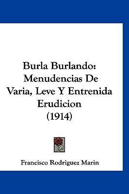 Burla Burlando: Menudencias De Varia, Leve Y Entrenida Erudicion (1914) (Spanish Edition)