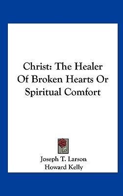 Christ : The Healer of Broken Hearts or Spiritual Comfort