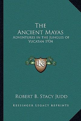 Ancient Mayas : Adventures in the Jungles of Yucatan 1934