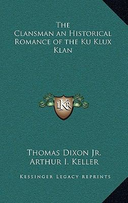 Clansman an Historical Romance of the Ku Klux Klan