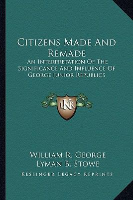 Citizens Made and Remade : An Interpretation of the Significance and Influence of George Junior Republics