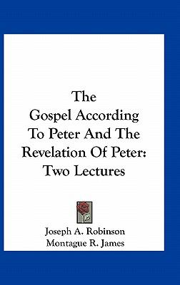 Gospel According to Peter and the Revelation of Peter : Two Lectures