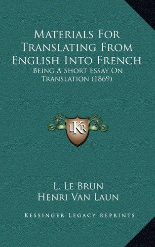 Materials For Translating From English Into French: Being A Short Essay On Translation (1869)