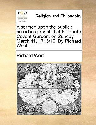 Sermon upon the Publick Breaches Preach'D at St Paul's Covent-Garden, on Sunday March 11 1715/16 by Richard West