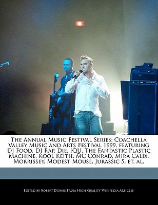 The Annual Music Festival Series: Coachella Valley Music and Arts Festival 1999, featuring DJ Food, DJ Rap, Die, IQU, The Fantastic Plastic Machine, ... Morrissey, Modest Mouse, Jurassic 5, et. al.
