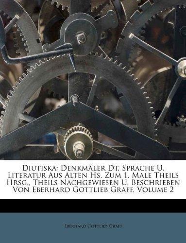 Diutiska: Denkmler Dt. Sprache U. Literatur Aus Alten Hs. Zum 1. Male Theils Hrsg., Theils Nachgewiesen U. Beschrieben Von Eberhard Gottlieb Graff, Volume 2 (German Edition)