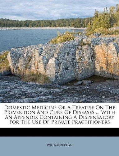 Domestic Medicine Or A Treatise On The Prevention And Cure Of Diseases ... With An Appendix Containing A Dispensatory For The Use Of Private Practitioners