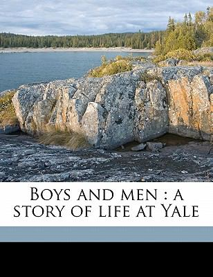 Boys and Men : A story of life at Yale