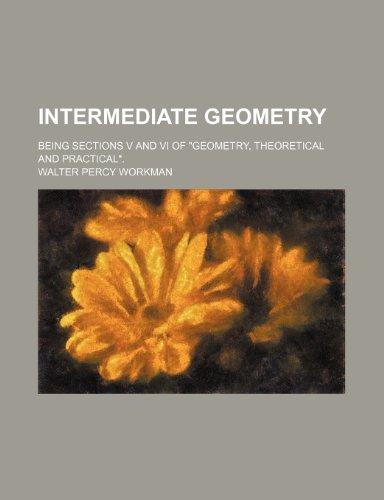 """Intermediate geometry; being sections V and VI of """"geometry, theoretical and practical""""."""