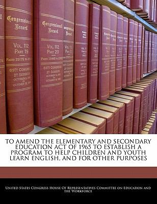TO AMEND THE ELEMENTARY AND SECONDARY EDUCATION ACT OF 1965 TO ESTABLISH A PROGRAM TO HELP CHILDREN AND YOUTH LEARN ENGLISH, AND FOR OTHER PURPOSES