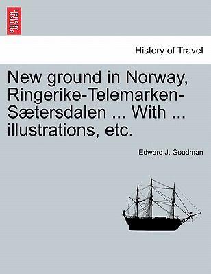 New ground in Norway, Ringerike-Telemarken-Stersdalen ... With ... illustrations, etc.