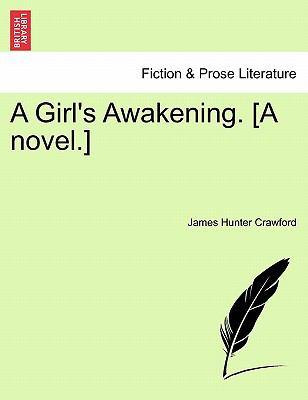 A Girl's Awakening. [A novel.]