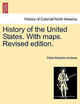 History of the United States. With maps. Revised edition.