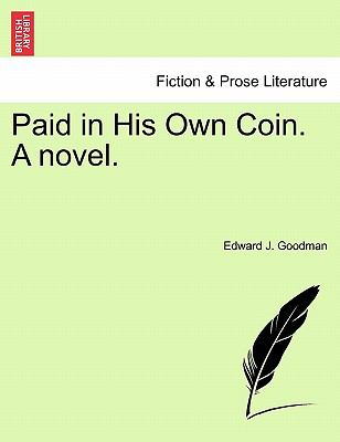 Paid in His Own Coin. A novel.