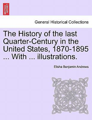 The History of the last Quarter-Century in the United States, 1870-1895 ... With ... illustrations.