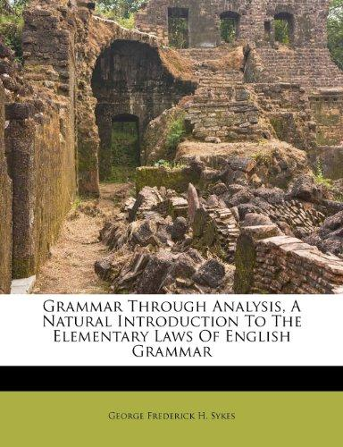 Grammar Through Analysis, A Natural Introduction To The Elementary Laws Of English Grammar
