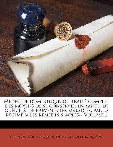 Mdecine domestique, ou trait complet des moyens de se conserver en Sant, de gurir & de prvenir les maladies, par la rgime & les remedes simples-- Volume 2 (French Edition)
