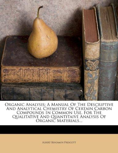 Organic Analysis: A Manual of the Descriptive and Analytical Chemistry of Certain Carbon Compounds in Common Use. for the Qualitative an