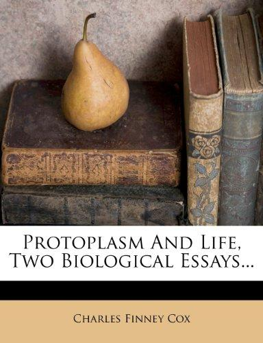 Protoplasm And Life, Two Biological Essays...