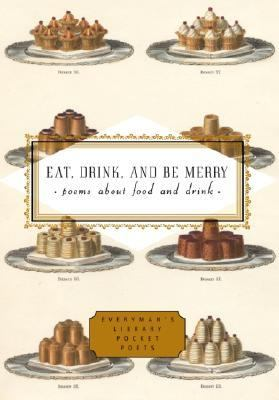 Eat, Drink, and Be Merry Poems About Food and Drink