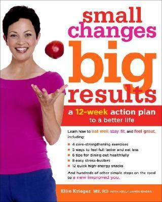 Small Changes, Big Results A 12-week Action Plan For Eating Well, Staying Fit, And Feeling Good