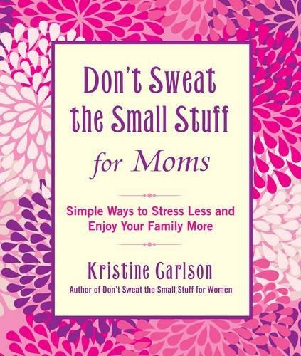Don't Sweat the Small Stuff for Moms: Simple Ways to Stress Less and Enjoy Your Family More (Don't Sweat the Small Stuff (Hyperion))
