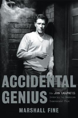 Accidental Genius How John Cassavetes Invented American Independent Film