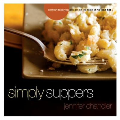 Simply Suppers : Comfort Food You Can Get on the Table in No Time Flat