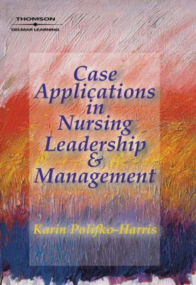 Case Applications in Nursing Leadership & Management