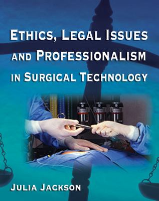 Ethics, Legal Issues and Professionalism in Surgical Technology
