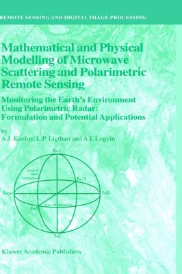 Mathematical and Physical Modelling of Microwave Scattering and Polarimetric Remote Sensing Monitoring the Earth's Environment Using Polarimetric Radar  Formulation and Potential Applications