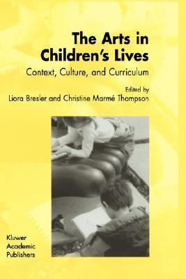 Arts in Children's Lives Context, Culture, and Curriculum