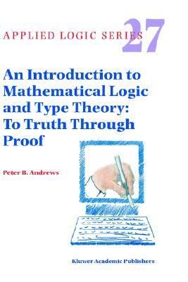 Introduction to Mathematical Logic and Type Theory To Truth Through Proof