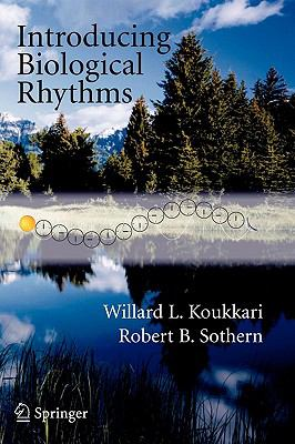 Introducing Biological Rhythms A Primer on the Temporal Organization of Life, with Implications for Health, Society, Reproduction and the Natural Environment