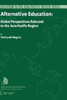 Alternative Education Global Perspectives Relevant to the Asia-Pacific Region