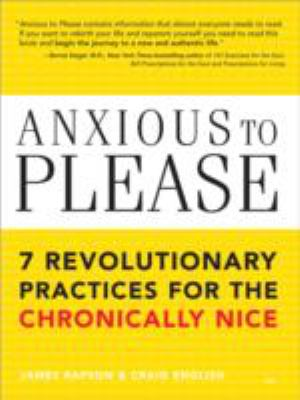 Anxious to Please 7 Revolutionary Practices for the Chronically Nice