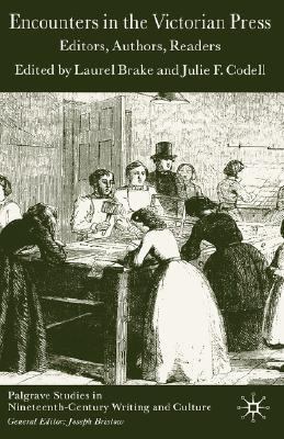 Encounters In The Victorian Press Editors, Authors, Readers