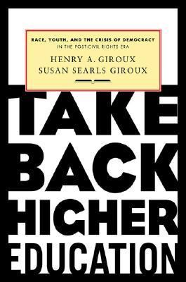 Take Back Higher Education Race, Youth, and the Crisis of Democracy in the Post-Civil Rights Era