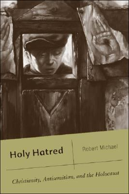 Holy Hatred Christianity, Antisemitism, And the Holocaust